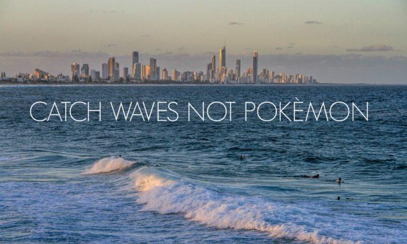 Catch waves not Pokémon
